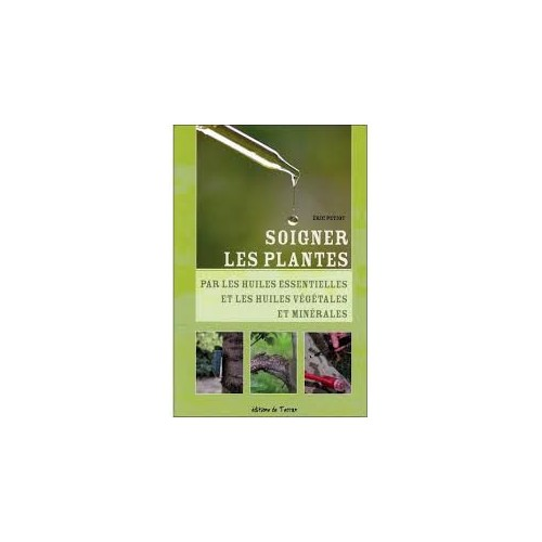 Soigner les plantes par les huiles essentielle et les huiles végétales et minérales